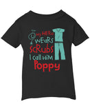 My Hero Wears Scrubs I Call Her Poppy - Infant T-Shirt