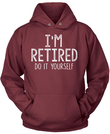 I'm Retired Do It Yourself - Pullover Hoodie / Maroon / S