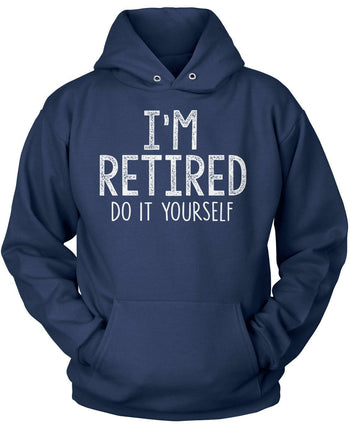 I'm Retired Do It Yourself - Pullover Hoodie / Navy / S