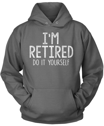 I'm Retired Do It Yourself - Pullover Hoodie / Dark Heather / S