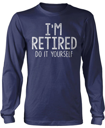 I'm Retired Do It Yourself - Long Sleeve T-Shirt / Navy / S