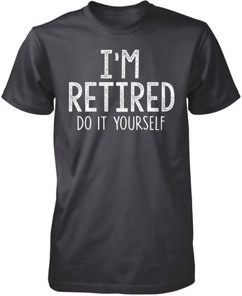 I'm Retired Do It Yourself - Premium T-Shirt / Dark Heather / S