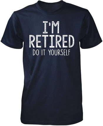 I'm Retired Do It Yourself - Premium T-Shirt / Navy / S
