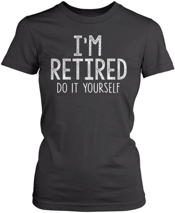 I'm Retired Do It Yourself - Women's Fit T-Shirt / Dark Heather / S