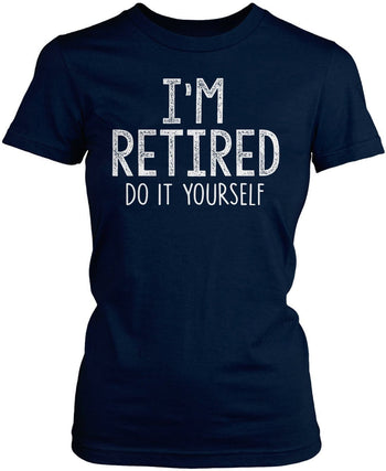 I'm Retired Do It Yourself - Women's Fit T-Shirt / Navy / S