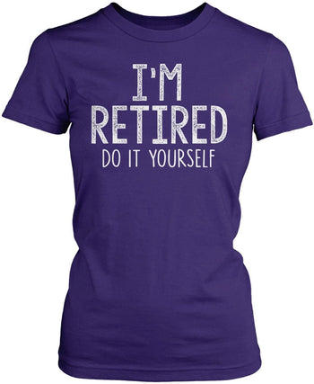 I'm Retired Do It Yourself - Women's Fit T-Shirt / Purple / S