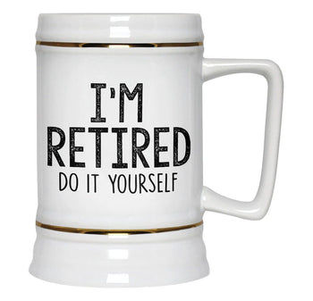 I'm Retired Do It Yourself - Beer Stein