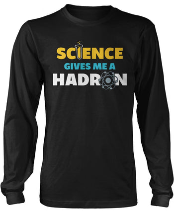 Science Gives Me a Hadron - Long Sleeve T-Shirt
