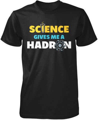 Science Gives Me a Hadron - T-Shirt
