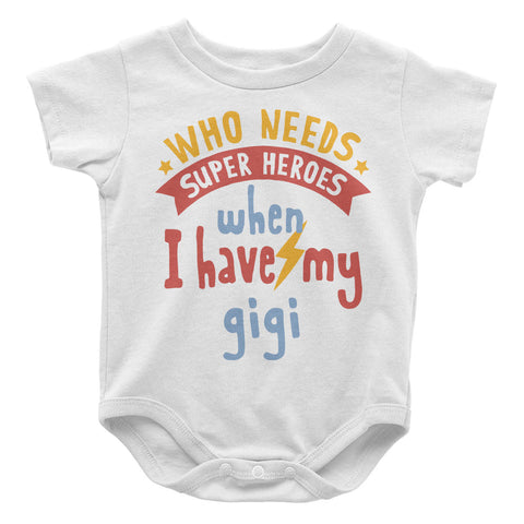 Who Needs Superheroes When I Have My Gigi - Baby Onesie