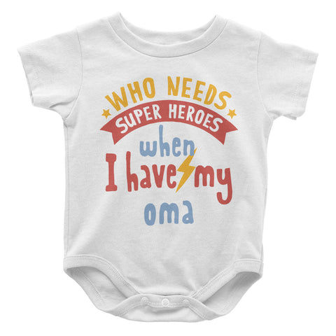 Who Needs Superheroes When I Have My Oma - Baby Onesie