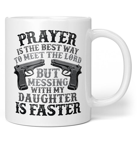 Mess with My Daughter and Meet the Lord - Coffee Mug / Tea Cup