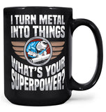 I Turn Metal Into Things What's Your Superpower - Mug - Large - 15oz