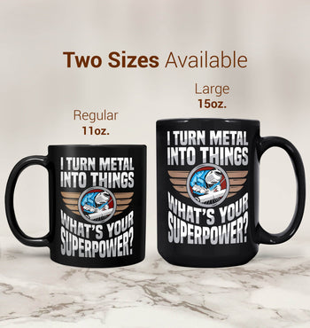 I Turn Metal Into Things What's Your Superpower - Mug - [variant_title]