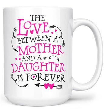 The Love Between a Mother and Daughter - Mug - Large - 15oz