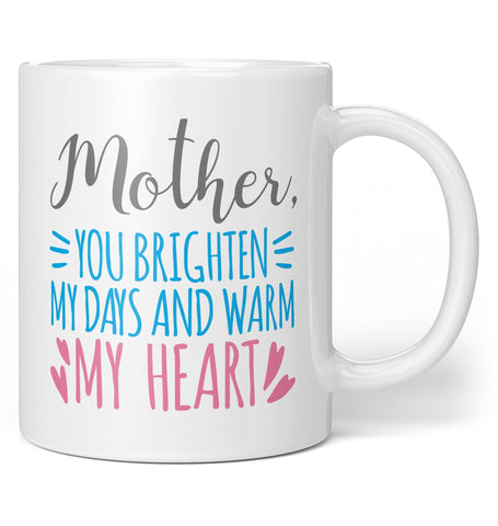Mother, You Brighten My Days - Coffee Mug / Tea Cup