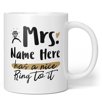 Mrs (Custom Name) Has a Nice Ring to It - Personalized Mug