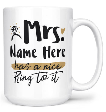 Mrs (Custom Name) Has a Nice Ring to It - Personalized Mug - Large - 15oz