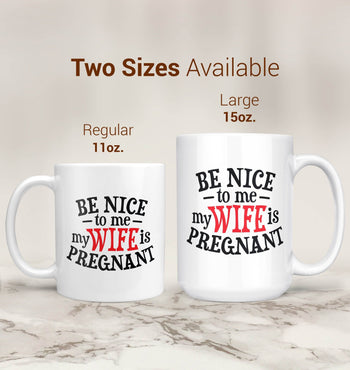Be Nice to Me My Wife Is Pregnant - Mug - Coffee Mugs