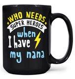 Who Needs Superheros When I Have My Nana - Mug