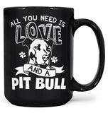 All You Need Is Love and a Pit Bull - Mug - Coffee Mugs