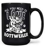 All You Need Is Love and a Rottweiler - Mug - Coffee Mugs