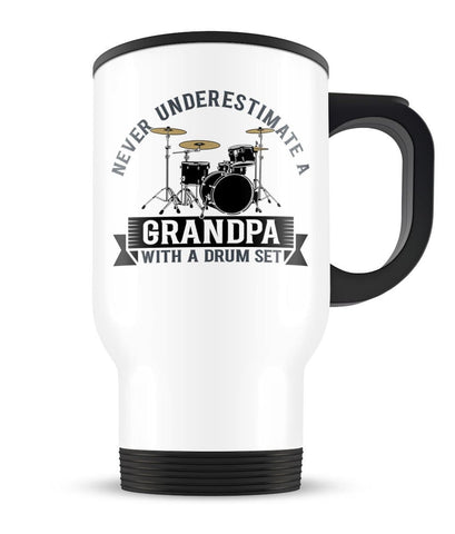 Never Underestimate a (Nickname) with a Drum Set - Travel Mug Cup
