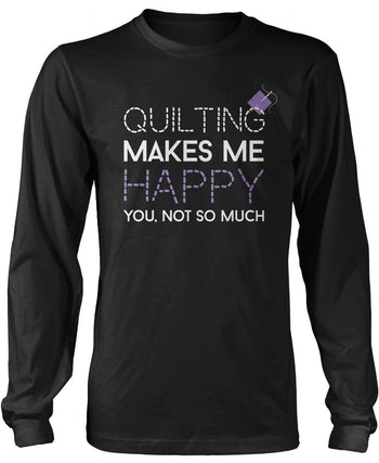 Quilting Makes Me Happy Long Sleeve T-Shirt