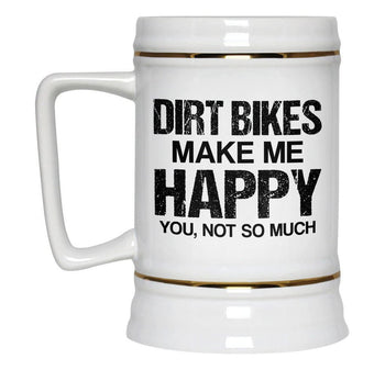Dirt Bikes Make Me Happy - Beer Stein - Beer Steins