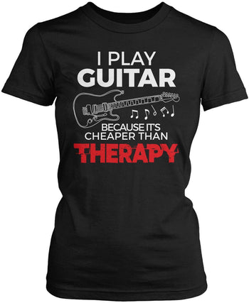 Playing Guitar Is Cheaper Than Therapy Women's Fit T-Shirt