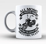 Only The Coolest Moms Ride Motorcycles - Mug