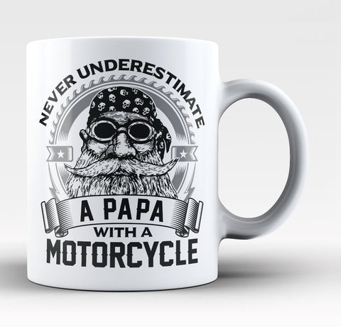 Never Underestimate a Papa with a Motorcycle - Coffee Mug / Tea Cup