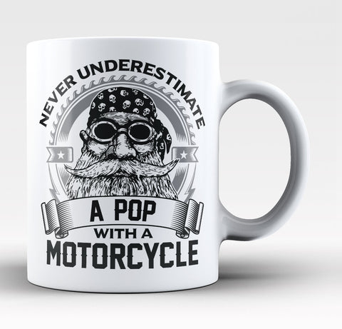 Never Underestimate a Pop with a Motorcycle - Coffee Mug / Tea Cup