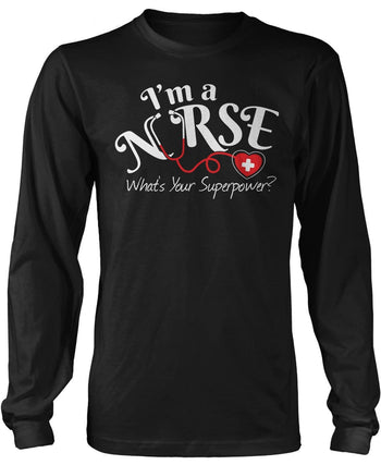I'm a Nurse What's Your Superpower Long Sleeve T-Shirt