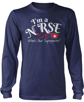 I'm a Nurse What's Your Superpower - Long Sleeve T-Shirt / Navy / S