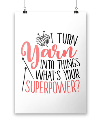 I Turn Yarn Into Things What's Your Superpower - Poster