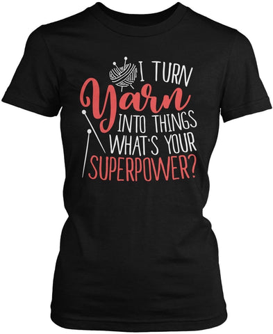 I Turn Yarn Into Things What's Your Superpower - T-Shirts