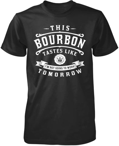 This Bourbon Tastes Like I'm Not Going To Work Tomorrow T-Shirt
