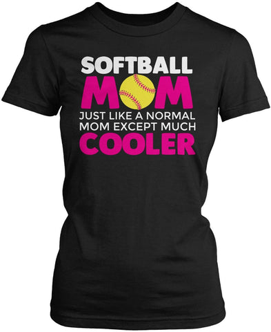 I'm a Softball Mom Except Much Cooler - Women's Fit T-Shirt / Black / S