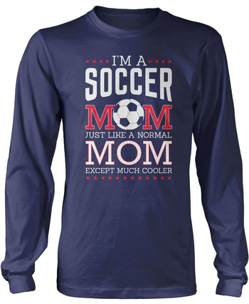 I'm a Soccer Mom Except Much Cooler - Long Sleeve T-Shirt / Navy / S