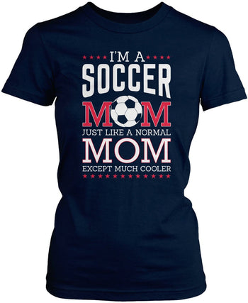 I'm a Soccer Mom Except Much Cooler - Women's Fit T-Shirt / Navy / S