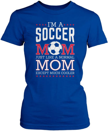 I'm a Soccer Mom Except Much Cooler - Women's Fit T-Shirt / Royal / S