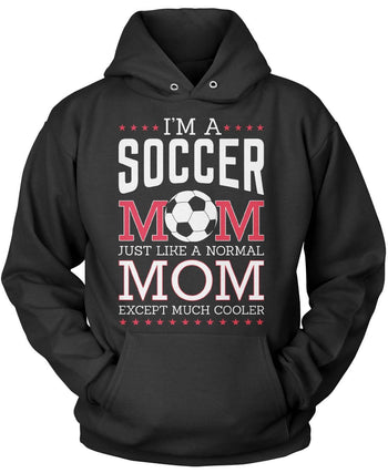 I'm a Soccer Mom, Just Like a Normal Mom Except Much Cooler Pullover Hoodie Sweatshirt