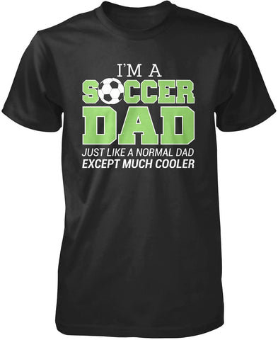 Much Cooler Soccer Dad T-Shirt