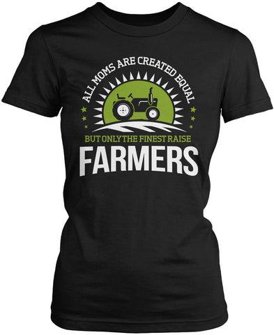 Only the Finest Moms Raise Farmers Women's Fit T-Shirt