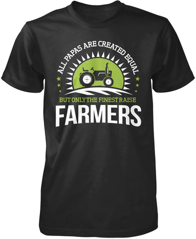 Only the Finest Papas Raise Farmers T-Shirt
