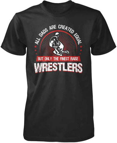 Only The Finest Dads Raise Wrestlers T-Shirt