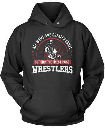 Only The Finest Moms Raise Wrestlers Pullover Hoodie Sweatshirt