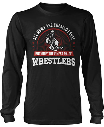 Only The Finest Moms Raise Wrestlers Long Sleeve T-Shirt
