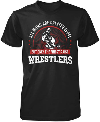 Only The Finest Moms Raise Wrestlers T-Shirt